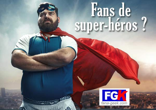 Tous vos super-héros sont forcément sur fana-geek.com